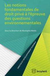 Les notions fondamentales de droit privé à l'épreuve des questions environnementales - Couverture - Format classique