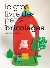 Le gros livre des petits bricolages - Couverture - Format classique