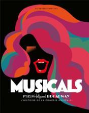 Musicals ; Paris, Hollywood, Broadway l'histoire de la comédie musicale - Couverture - Format classique