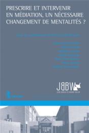 Prescrire et intervenir en médiation, un nécessaire changement de mentalités ? - Couverture - Format classique
