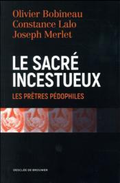 Le sacré incestueux ; les prêtres pédophiles - Couverture - Format classique