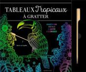 Tableaux tropicaux à gratter ; 6 illustrations végétales à gratter et à encadrer - Couverture - Format classique