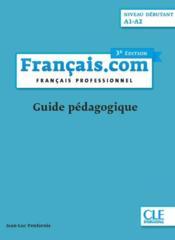 FLE ; français.com ; guide pédagogique ; niveau débutant (3e édition) - Couverture - Format classique