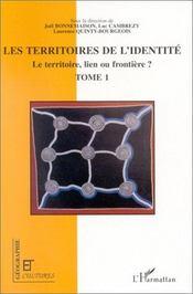 Revue Geographie Et Cultures ; Les Territoires De L'Identité ; Le Territoire, Lien Ou Frontière ? T.1 - Intérieur - Format classique