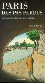 Paris des pas perdus ; dictionnaire minuscule de la capitale - Intérieur - Format classique