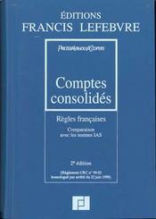 Comptes consolides ; regles francaises, comparaison avec les normes ias reglement crc n.99-02 - Intérieur - Format classique