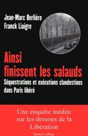 Ainsi finissent les salauds ; séquestrations et exécutions clandestines dans Paris libéré - Couverture - Format classique