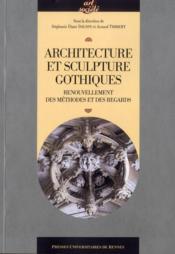 Architecture et sculpture gothiques ; renouvellement des méthodes et des regards - Couverture - Format classique