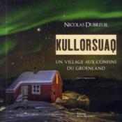 Kullorsuaq ; un village aux confins du Groënland - Couverture - Format classique