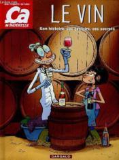 Le vin ; son histoire, ses terroirs, ses secrets - Couverture - Format classique