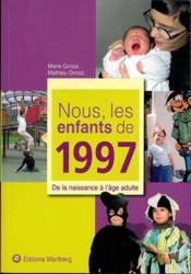 Nous, les enfants de 1997 ; de la naissance à l'âge adulte - Couverture - Format classique