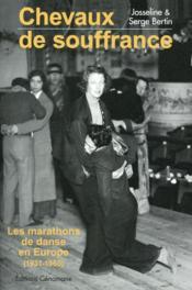 Chevaux de souffrance ; les marathons de danse en Europe (1931-1960) - Couverture - Format classique