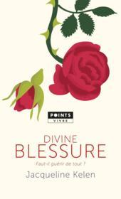 Divine blessure ; faut-il guérir de tout ? - Couverture - Format classique