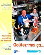 Goutez-Moi Ca ; Les Nouvelles Recettes De Pierrot - Couverture - Format classique