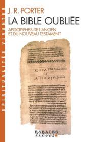 La Bible oubliée ; apocryphes de l'Ancien et du Nouveau Testament - Couverture - Format classique