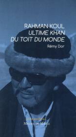Rahman Koul ; ultime khan du toit du monde - Couverture - Format classique