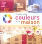 Donner des couleurs a sa maison - Couverture - Format classique