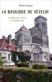 Basilique de Vézelay ; architecture sacrée et nombre d'or - Couverture - Format classique
