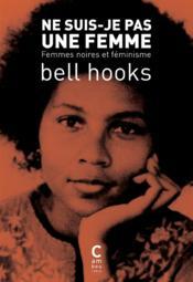 Ne suis-je pas une femme ; femmes noires et féminisme - Couverture - Format classique
