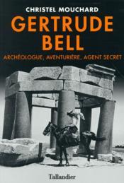 Gertrude Bell ; archéologue, aventurière, agent secret - Couverture - Format classique