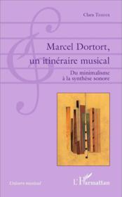 Marcel Dortort, un itinéraire musical ; du minimalisme è la synthèse sonore - Couverture - Format classique