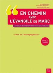 En chemin avec l'évangile de Marc ; parcours d'initation chrétienne pour adultes ; livre de l'accompagnant (2e édition) - Couverture - Format classique