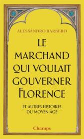 Le marchand qui voulait gouverner Florence et autres histoires du Moyen âge - Couverture - Format classique
