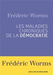Les maladies chroniques de la démocratie - Couverture - Format classique