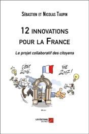 12 innovations pour la France : le projet collaboratif des citoyens - Couverture - Format classique