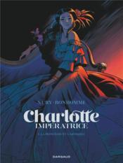 Charlotte Impératrice T.1 ; la princesse et l'archiduc - Couverture - Format classique