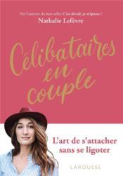 Célibataires en couple ; l'art de s'attacher sans se ligoter - Couverture - Format classique