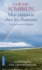 Mon initiation chez les Chamanes ; une parisienne en Mongolie - Couverture - Format classique