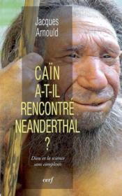 Cain a-t-il rencontre neanderthal ? dieu et la science sans complexes - Couverture - Format classique