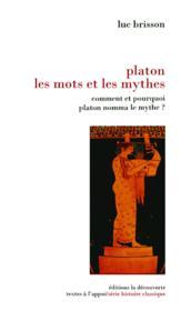 Platon, les mots et les mythes ; comment et pourquoi Platon nomma le mythe ? - Couverture - Format classique
