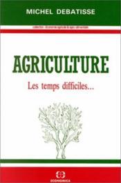 Agriculture ; les temps difficiles... - Couverture - Format classique