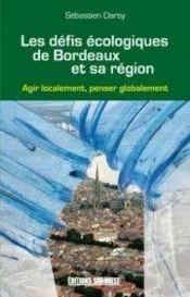 Les défis écologiques de Bordeaux et sa région ; agir localement, penser globalement - Intérieur - Format classique