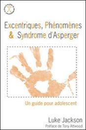 Excentriques, phénomènes & syndrome d'Asperger ; un guide pour adolescent - Intérieur - Format classique