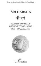 Sri Harsha ; dernier empereur bouddhiste de l'Inde (590-647 après J -C) - Couverture - Format classique