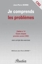 JE COMPRENDS LES PROBLEMES T.4 ; CM2 ; cours moyen deuxième année avec corrigé des exercices - Couverture - Format classique
