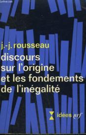 Discours Sur L'Origine Et Les Fondements De L'Negalite Parmi Les Hommes. Collection : Idees N° 90 - Couverture - Format classique