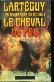 Les Naufrages Du Soleil. Tome 2 : Le Cheval De Feu. - Couverture - Format classique