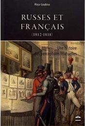 Russes et Français (1812-1818) ; une histoire des perceptions mutuelles - Couverture - Format classique