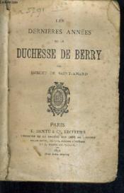 Les Dernieres Annees De La Duchesse De Berry. - Couverture - Format classique