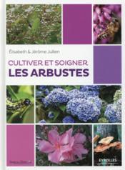 Cultiver et soigner les arbustes - Couverture - Format classique