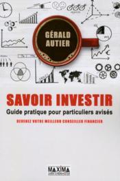 Savoir investir ; guide pratique d'éducation financière pour particuliers avisés - Couverture - Format classique