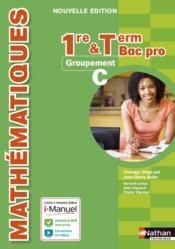 Mathématiques ;1re et terminale ; bac pro ; groupement c ; livre + licence éléve (édition 2015) - Couverture - Format classique