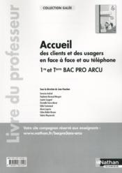 Accueil clients/usagers en face a face et au telephone - 1re/tle bac pro arcu galee professeur - Couverture - Format classique
