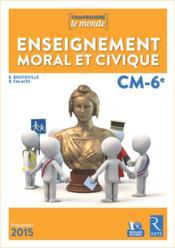 COMPRENDRE LE MONDE ; enseignement moral et civique ; cycle 3 ; CM, 6ème - Couverture - Format classique