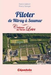 Piloter de Nitray à saumur ; Châteaux du Val de Loire - Couverture - Format classique