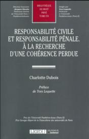 Responsabilité civile et responsabilité pénale ; à la recherche d'une cohérence perdue - Couverture - Format classique